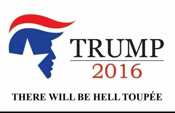 trump-2016-there-will-be-hell-toupee-143